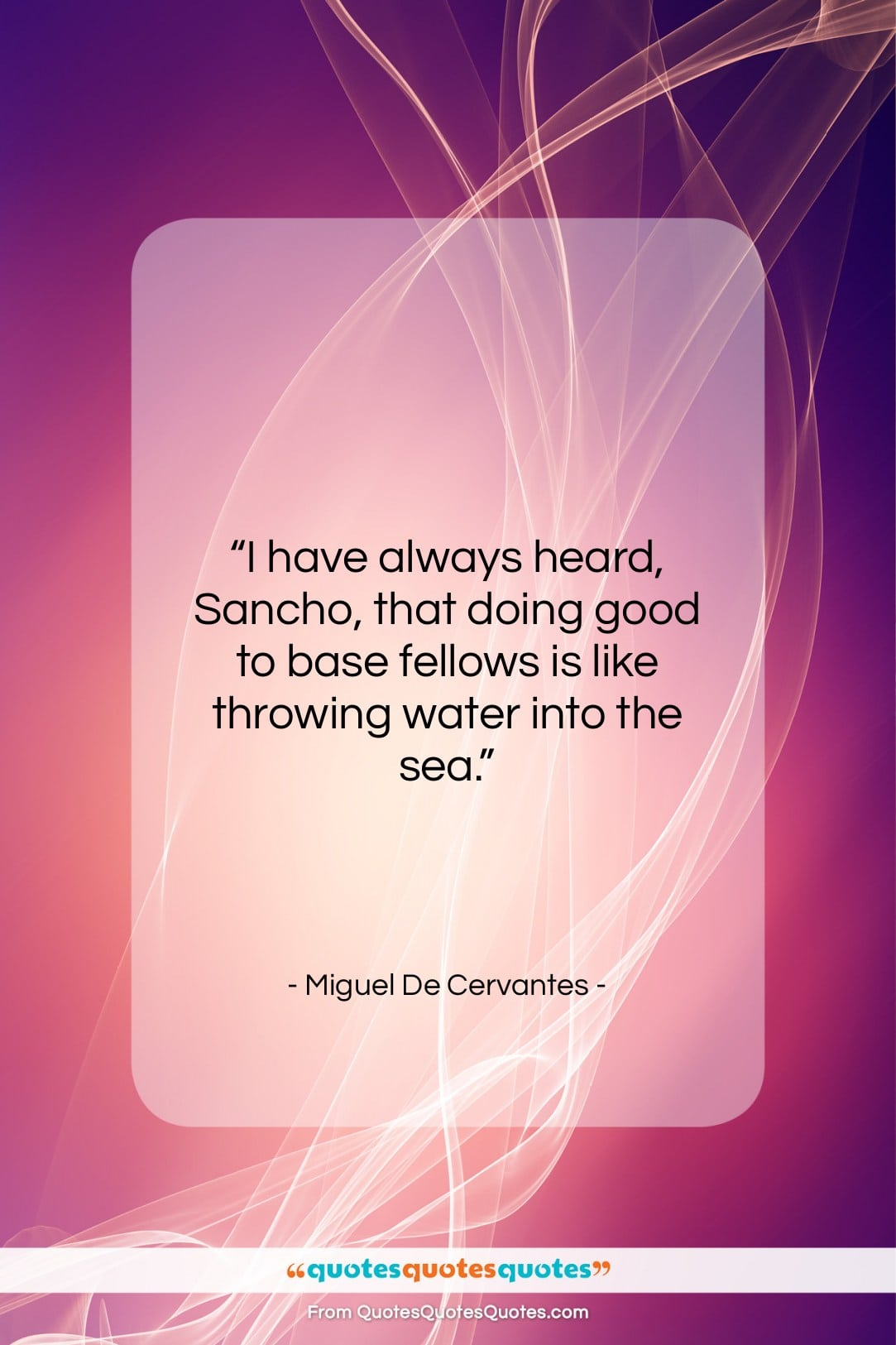 "Miguel De Cervantes quote: ""I have always heard, Sancho, that doing…""- at QuotesQuotesQuotes.com"