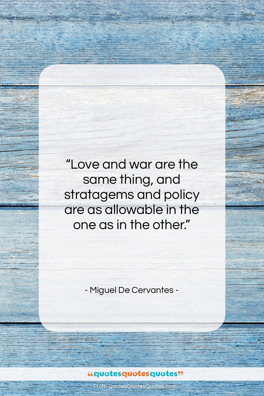 """Miguel De Cervantes quote: """"Love and war are the same thing,…""""- at QuotesQuotesQuotes.com"""