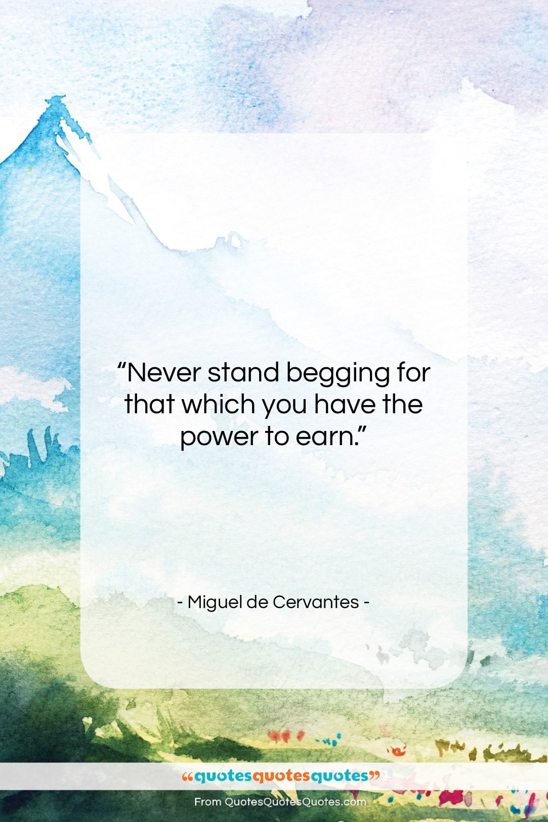 """Miguel de Cervantes quote: """"Never stand begging for that which you…""""- at QuotesQuotesQuotes.com"""