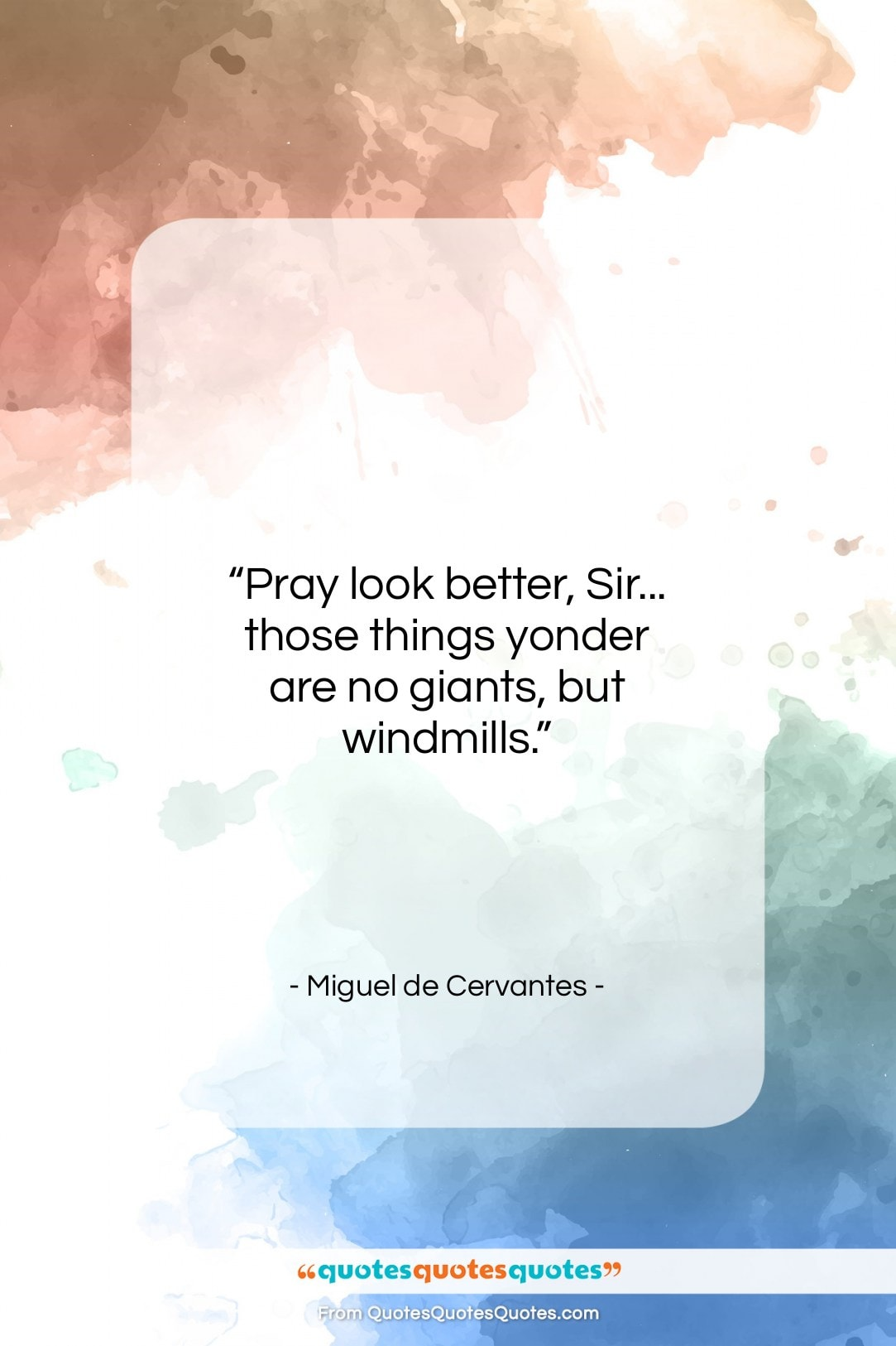 """Miguel de Cervantes quote: """"Pray look better, Sir… those things yonder…""""- at QuotesQuotesQuotes.com"""