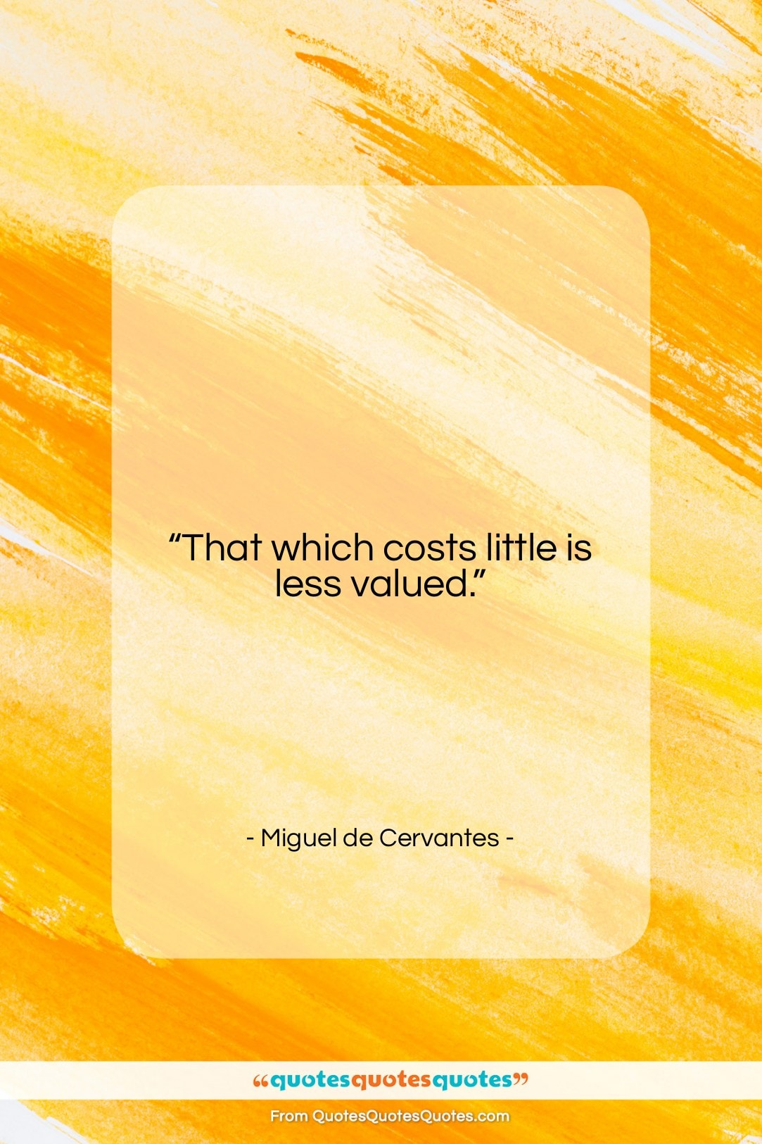 """Miguel de Cervantes quote: """"That which costs little is less valued….""""- at QuotesQuotesQuotes.com"""