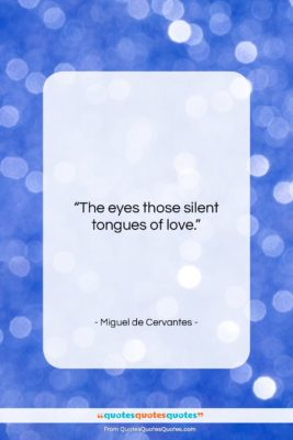 """Miguel de Cervantes quote: """"The eyes those silent tongues of love….""""- at QuotesQuotesQuotes.com"""