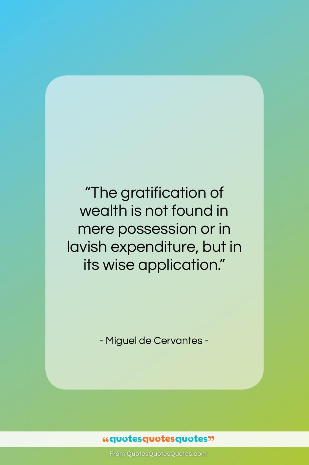 """Miguel de Cervantes quote: """"The gratification of wealth is not found…""""- at QuotesQuotesQuotes.com"""