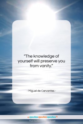 """Miguel de Cervantes quote: """"The knowledge of yourself will preserve you…""""- at QuotesQuotesQuotes.com"""