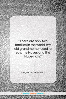 """Miguel de Cervantes quote: """"There are only two families in the…""""- at QuotesQuotesQuotes.com"""