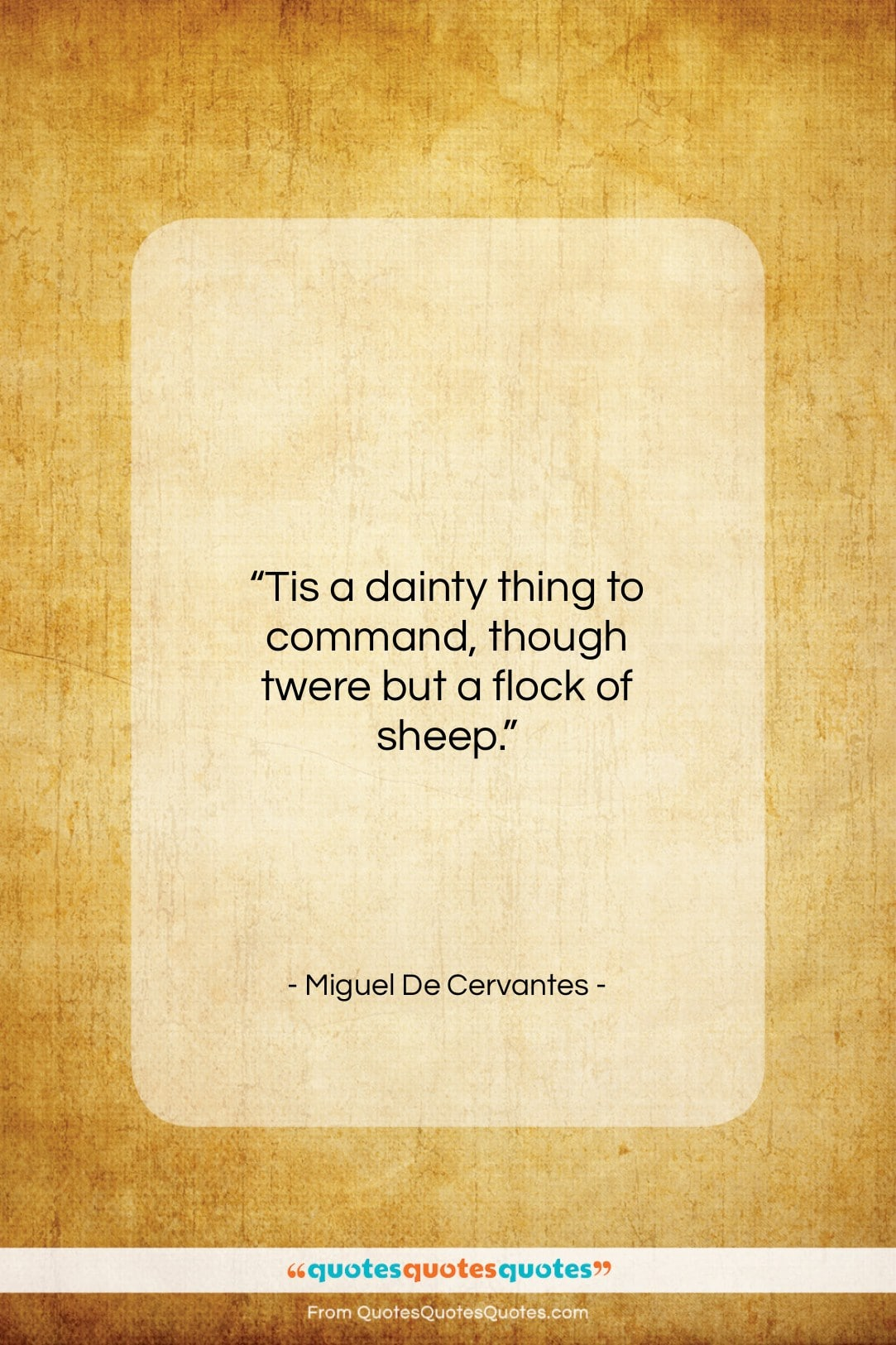 "Miguel De Cervantes quote: ""Tis a dainty thing to command, though…""- at QuotesQuotesQuotes.com"
