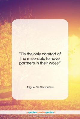 """Miguel De Cervantes quote: """"Tis the only comfort of the miserable…""""- at QuotesQuotesQuotes.com"""