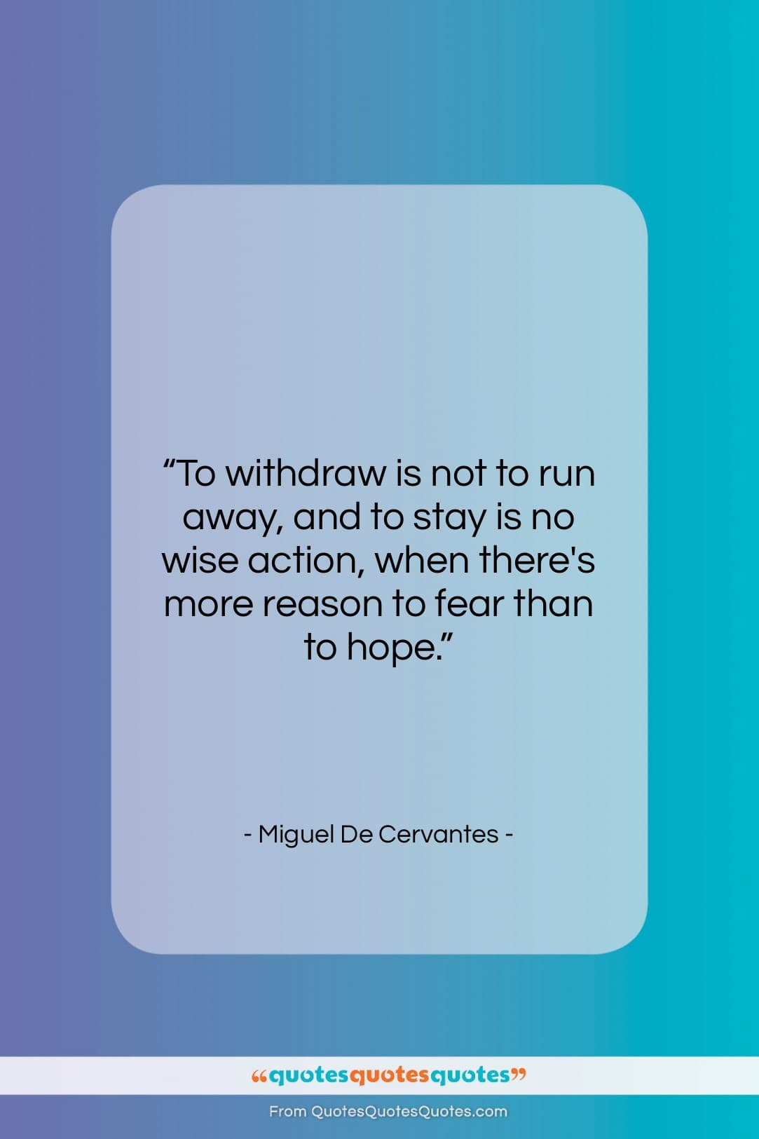 """Miguel De Cervantes quote: """"To withdraw is not to run away,…""""- at QuotesQuotesQuotes.com"""