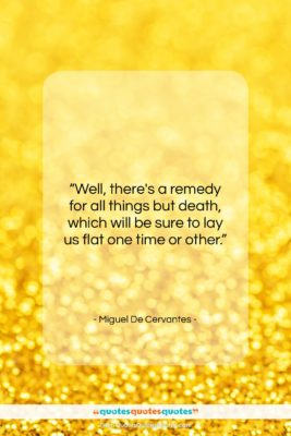 """Miguel De Cervantes quote: """"Well, there's a remedy for all things…""""- at QuotesQuotesQuotes.com"""