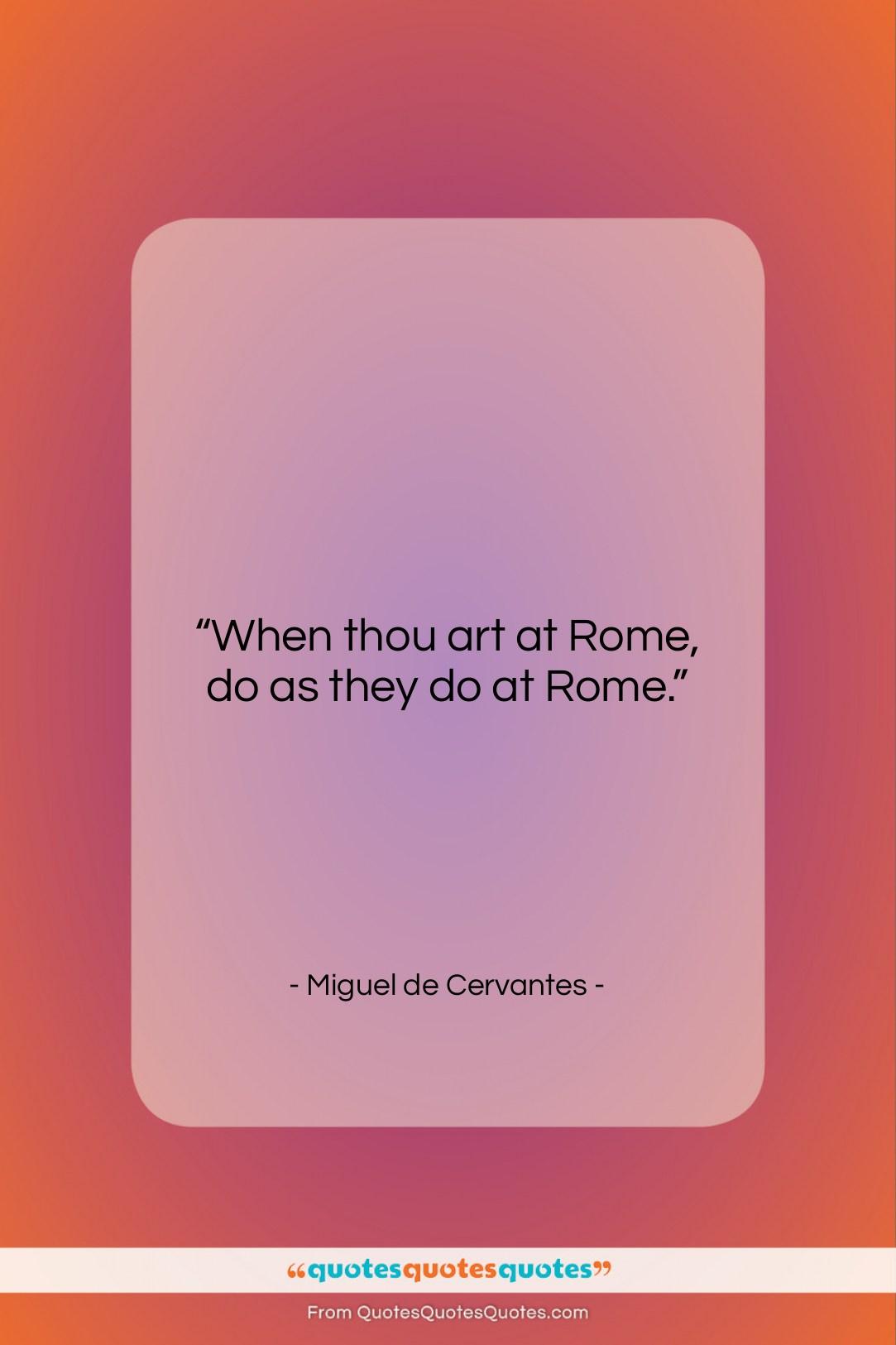 "Miguel de Cervantes quote: ""When thou art at Rome, do as…""- at QuotesQuotesQuotes.com"
