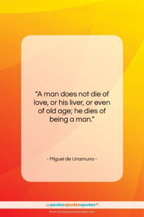 "Miguel de Unamuno quote: ""A man does not die of love…""- at QuotesQuotesQuotes.com"