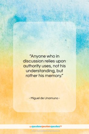 """Miguel de Unamuno quote: """"Anyone who in discussion relies upon authority…""""- at QuotesQuotesQuotes.com"""