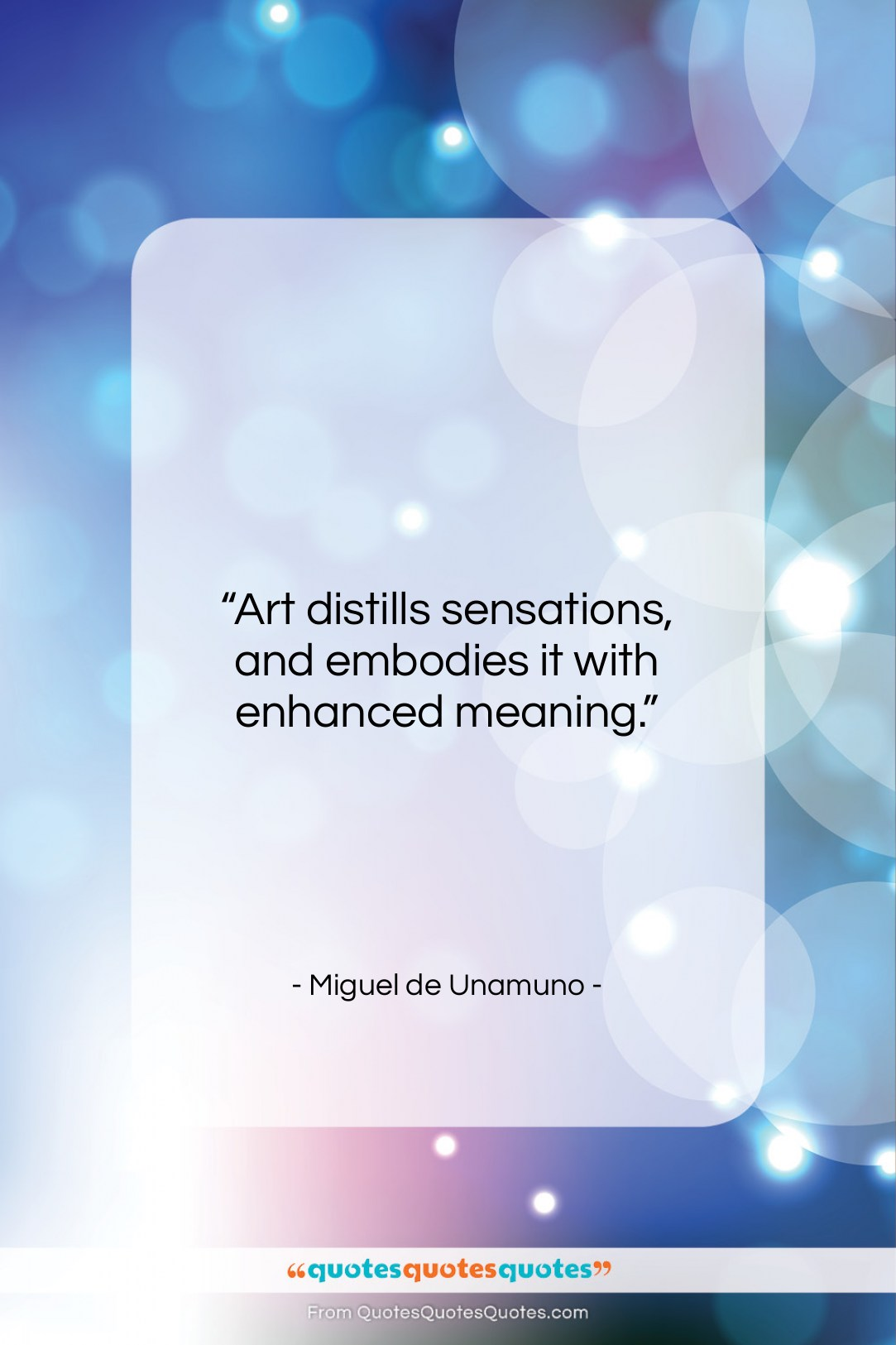 """Miguel de Unamuno quote: """"Art distills sensations, and embodies it with…""""- at QuotesQuotesQuotes.com"""