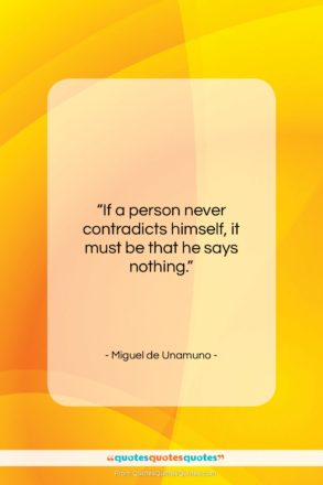 """Miguel de Unamuno quote: """"If a person never contradicts himself, it…""""- at QuotesQuotesQuotes.com"""
