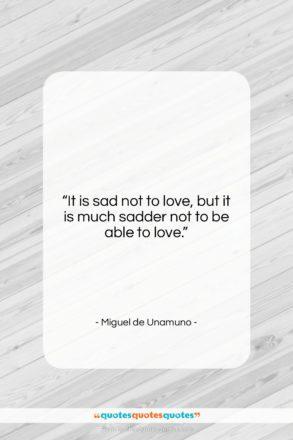 "Miguel de Unamuno quote: ""It is sad not to love, but…""- at QuotesQuotesQuotes.com"