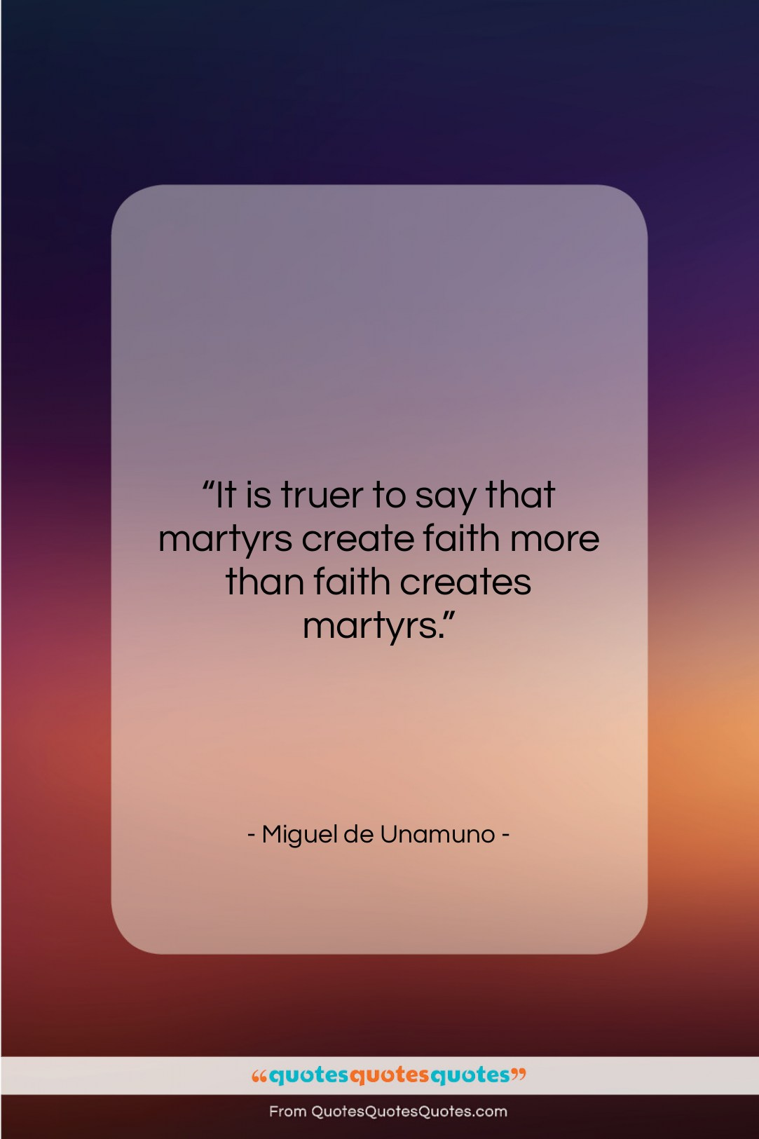 """Miguel de Unamuno quote: """"It is truer to say that martyrs…""""- at QuotesQuotesQuotes.com"""
