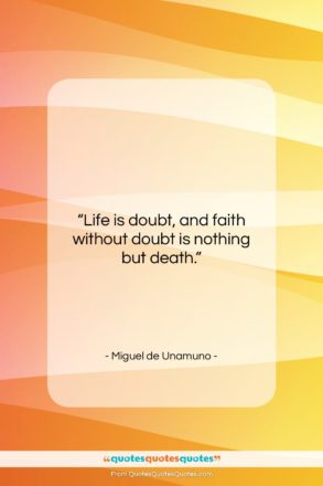 """Miguel de Unamuno quote: """"Life is doubt, and faith without doubt…""""- at QuotesQuotesQuotes.com"""