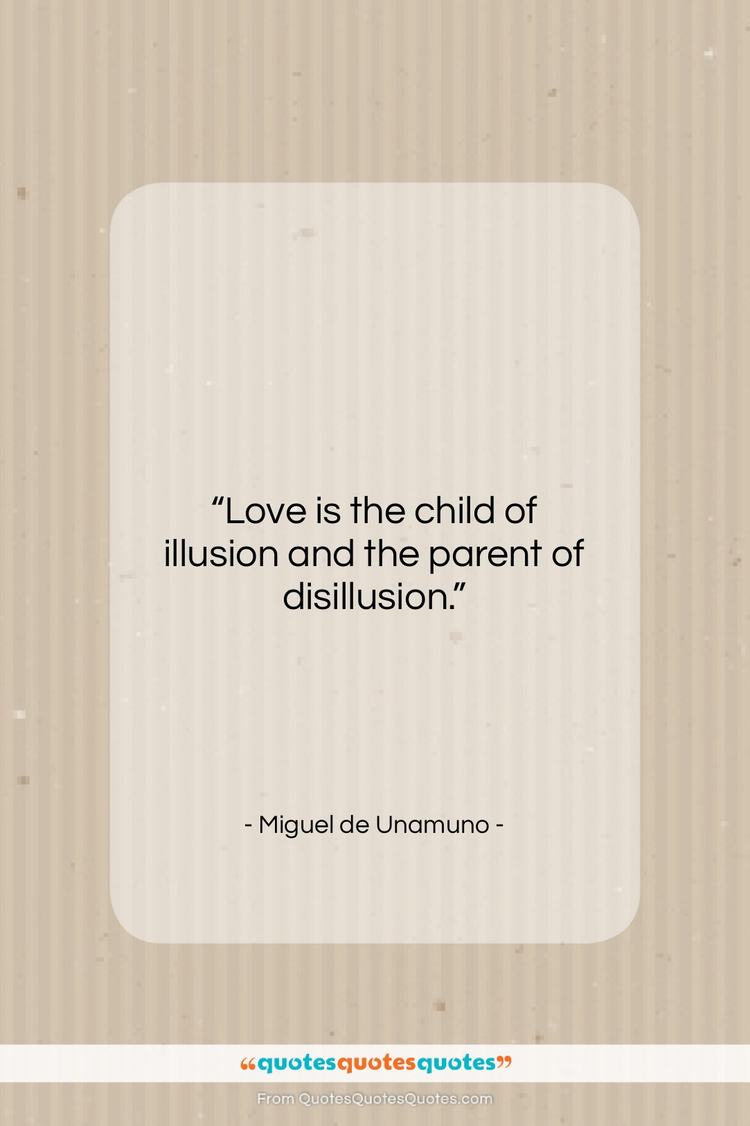 "Miguel de Unamuno quote: ""Love is the child of illusion and…""- at QuotesQuotesQuotes.com"