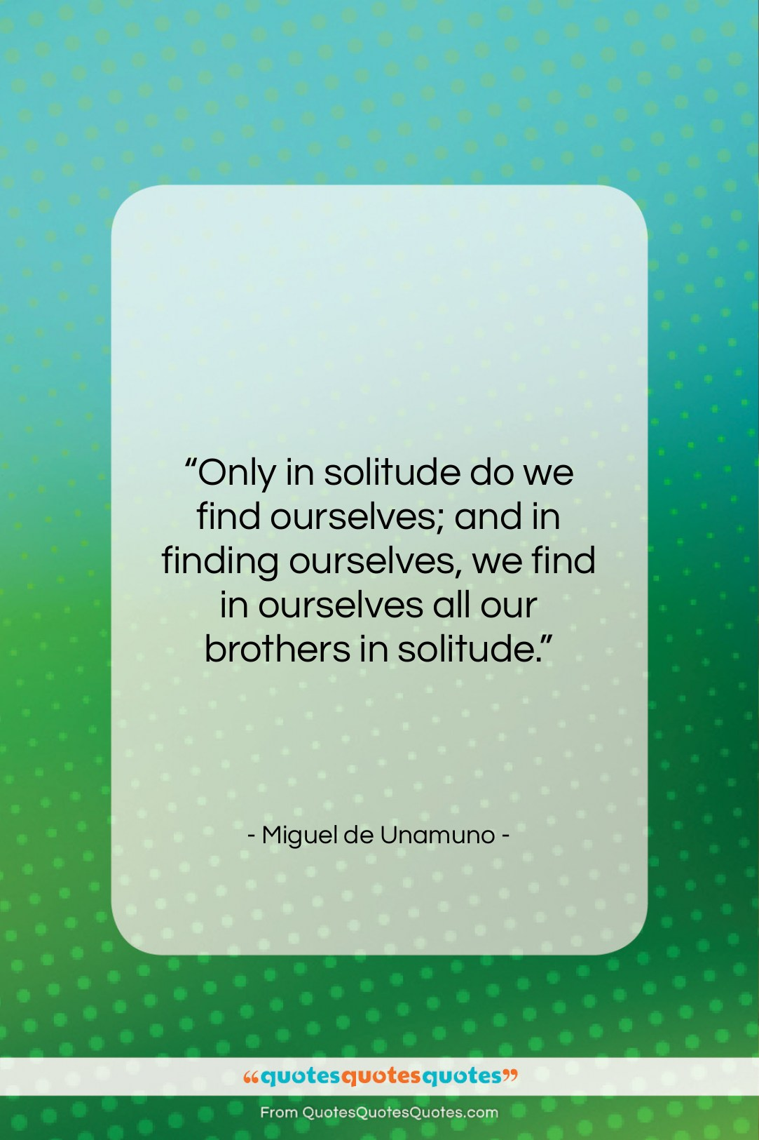 """Miguel de Unamuno quote: """"Only in solitude do we find ourselves;…""""- at QuotesQuotesQuotes.com"""