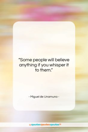 """Miguel de Unamuno quote: """"Some people will believe anything if you…""""- at QuotesQuotesQuotes.com"""