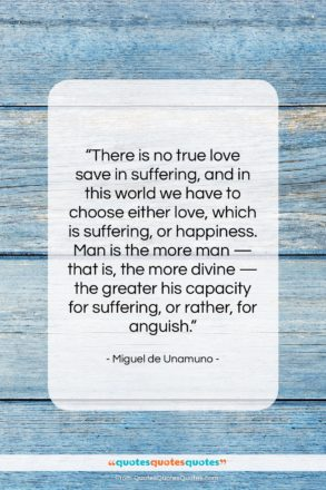 "Miguel de Unamuno quote: ""There is no true love save in…""- at QuotesQuotesQuotes.com"