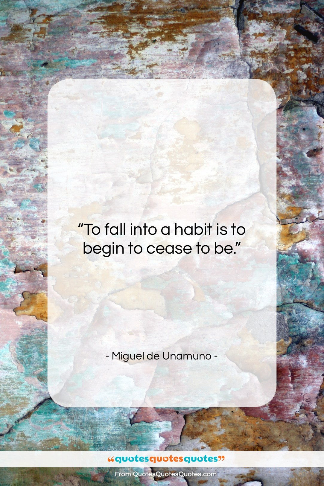 """Miguel de Unamuno quote: """"To fall into a habit is to…""""- at QuotesQuotesQuotes.com"""