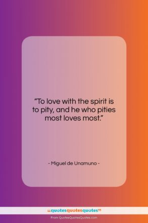 """Miguel de Unamuno quote: """"To love with the spirit is to…""""- at QuotesQuotesQuotes.com"""