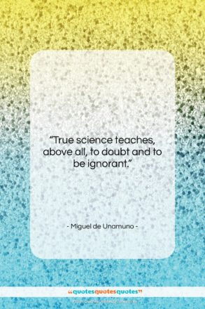 "Miguel de Unamuno quote: ""True science teaches, above all, to doubt…""- at QuotesQuotesQuotes.com"