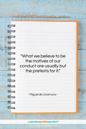 """Miguel de Unamuno quote: """"What we believe to be the motives…""""- at QuotesQuotesQuotes.com"""