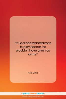 """Mike Ditka quote: """"If God had wanted man to play…""""- at QuotesQuotesQuotes.com"""