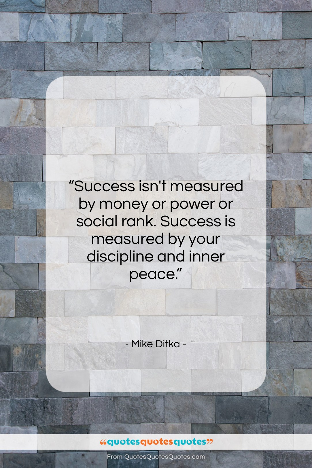 """Mike Ditka quote: """"Success isn't measured by money or power…""""- at QuotesQuotesQuotes.com"""