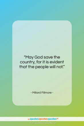 """Millard Fillmore quote: """"May God save the country, for it…""""- at QuotesQuotesQuotes.com"""