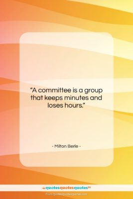 """Milton Berle quote: """"A committee is a group that keeps…""""- at QuotesQuotesQuotes.com"""