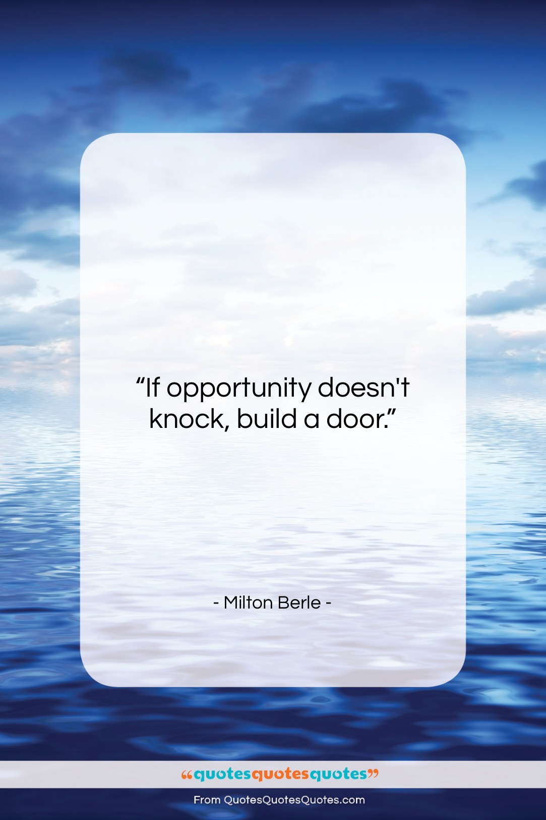 """Milton Berle quote: """"If opportunity doesn't knock, build a door….""""- at QuotesQuotesQuotes.com"""
