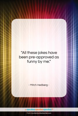 """Mitch Hedberg quote: """"All these jokes have been pre-approved as…""""- at QuotesQuotesQuotes.com"""