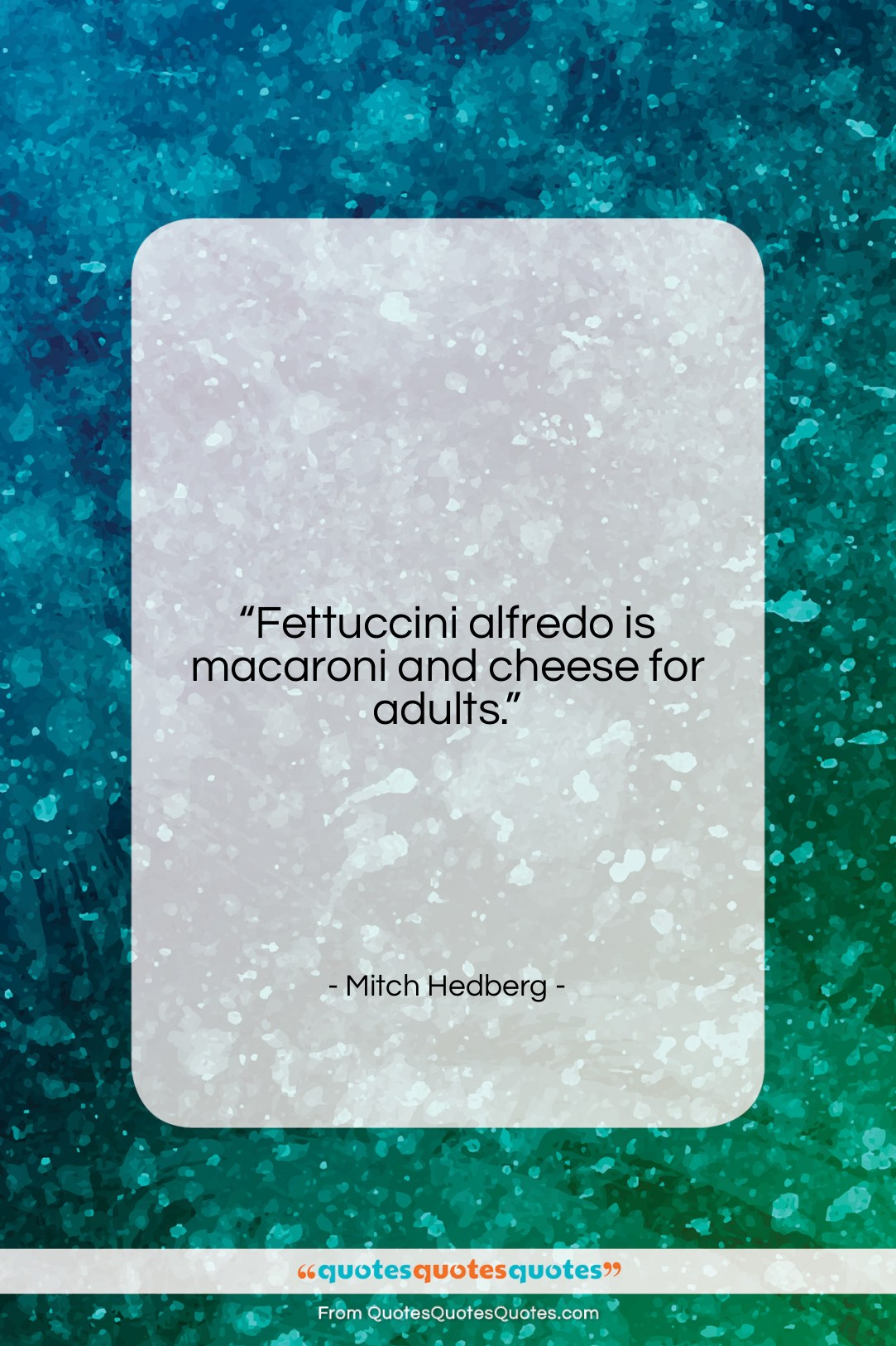 """Mitch Hedberg quote: """"Fettuccini alfredo is macaroni and cheese for…""""- at QuotesQuotesQuotes.com"""