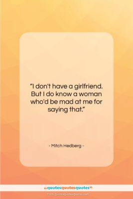 """Mitch Hedberg quote: """"I don't have a girlfriend. But I…""""- at QuotesQuotesQuotes.com"""