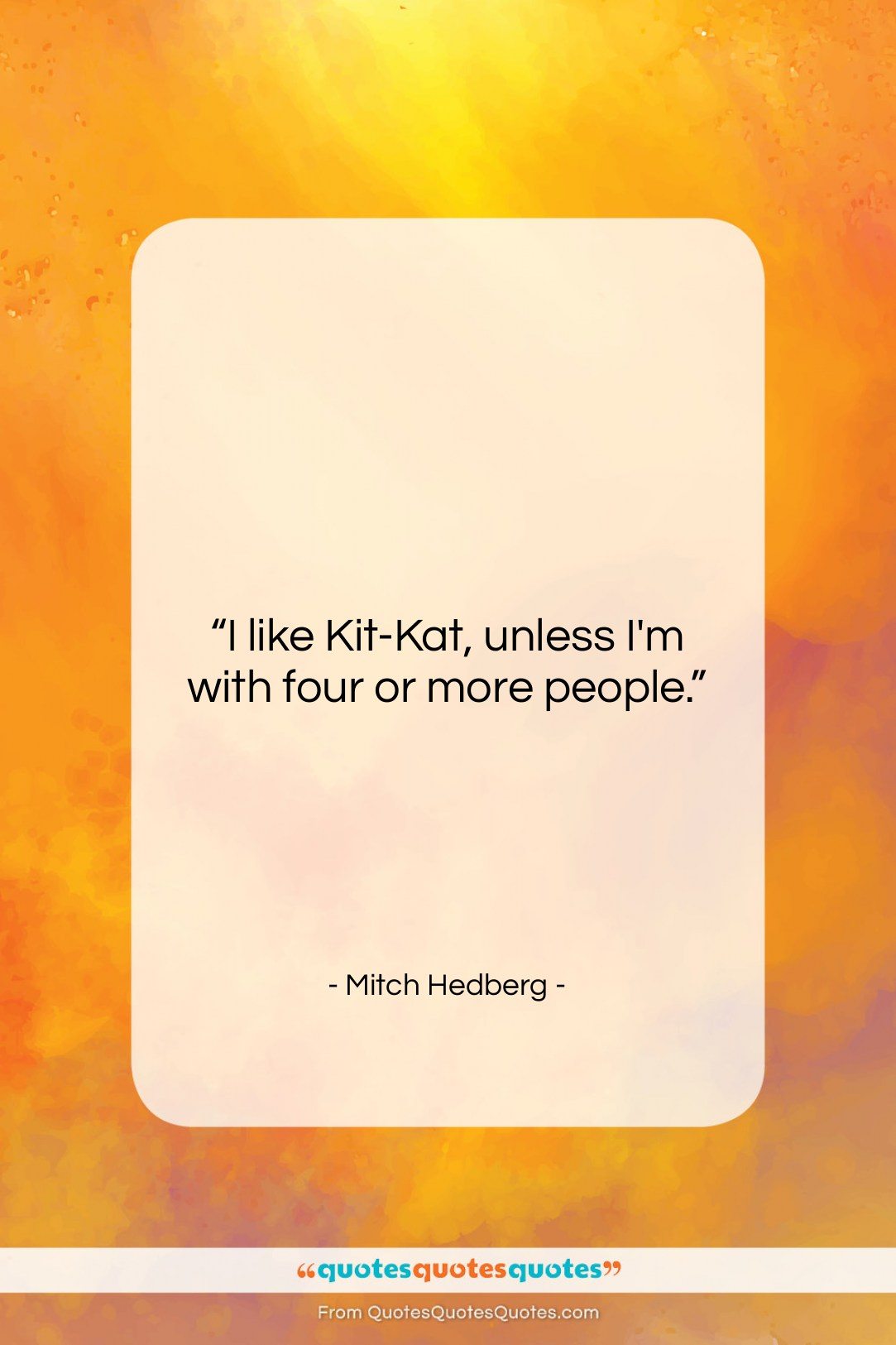 "Mitch Hedberg quote: ""I like Kit-Kat, unless I'm with four…""- at QuotesQuotesQuotes.com"