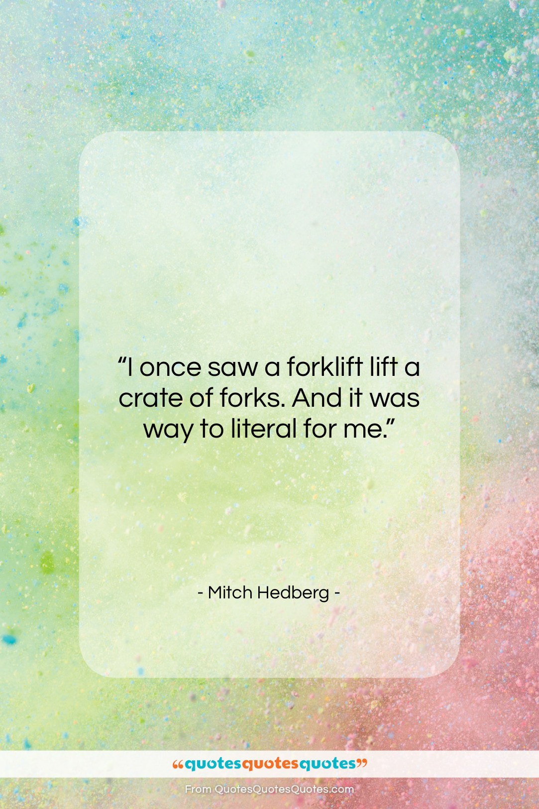 """Mitch Hedberg quote: """"I once saw a forklift lift a…""""- at QuotesQuotesQuotes.com"""