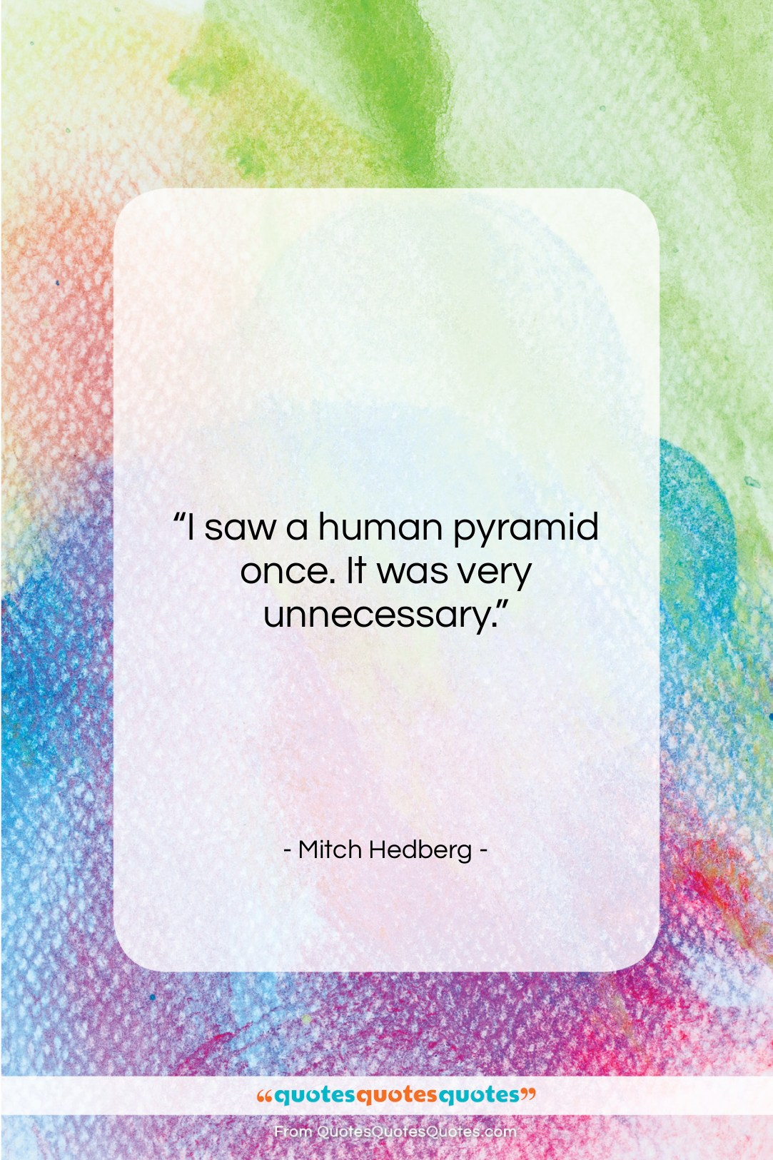 """Mitch Hedberg quote: """"I saw a human pyramid once. It…""""- at QuotesQuotesQuotes.com"""