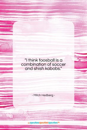 """Mitch Hedberg quote: """"I think foosball is a combination of…""""- at QuotesQuotesQuotes.com"""