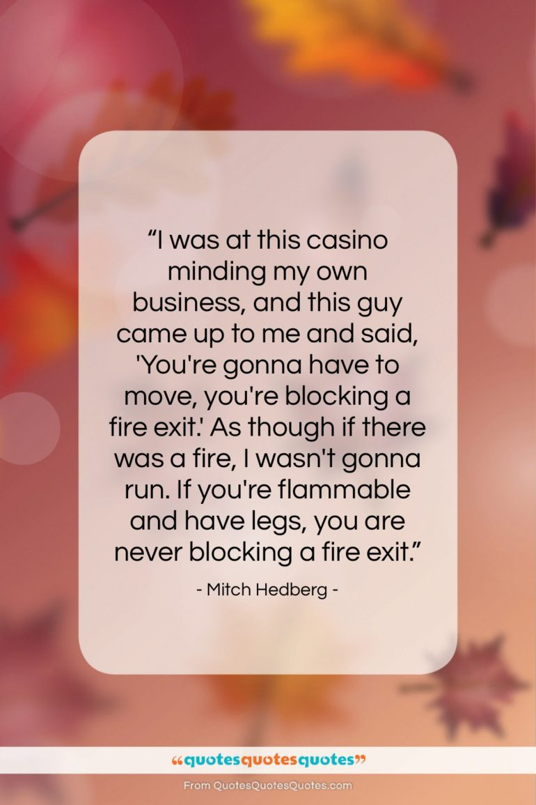 """Mitch Hedberg quote: """"I was at this casino minding my…""""- at QuotesQuotesQuotes.com"""