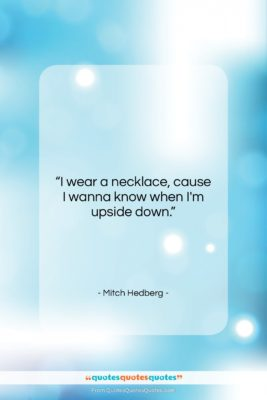 """Mitch Hedberg quote: """"I wear a necklace, cause I wanna…""""- at QuotesQuotesQuotes.com"""