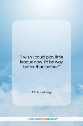 """Mitch Hedberg quote: """"I wish I could play little league…""""- at QuotesQuotesQuotes.com"""