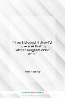 "Mitch Hedberg quote: ""If my kid couldn't draw I'd make…""- at QuotesQuotesQuotes.com"