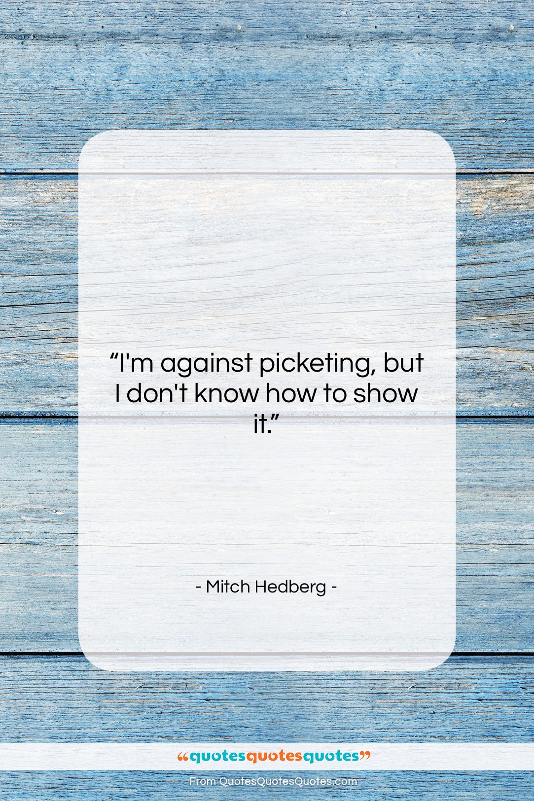 """Mitch Hedberg quote: """"I'm against picketing, but I don't know…""""- at QuotesQuotesQuotes.com"""