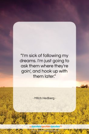 """Mitch Hedberg quote: """"I'm sick of following my dreams. I'm…""""- at QuotesQuotesQuotes.com"""