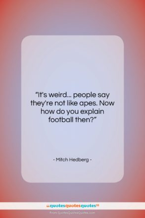"""Mitch Hedberg quote: """"It's weird… people say they're not like…""""- at QuotesQuotesQuotes.com"""