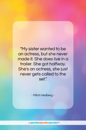 """Mitch Hedberg quote: """"My sister wanted to be an actress,…""""- at QuotesQuotesQuotes.com"""