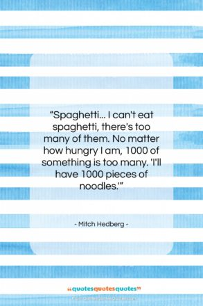 """Mitch Hedberg quote: """"Spaghetti… I can't eat spaghetti, there's too…""""- at QuotesQuotesQuotes.com"""